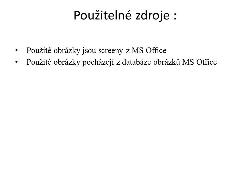 Použitelné zdroje : Použité obrázky jsou screeny z MS Office