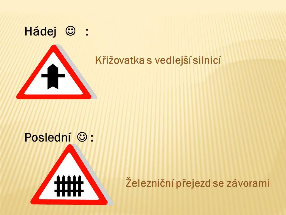 Hádej  : Poslední  : Křižovatka s vedlejší silnicí