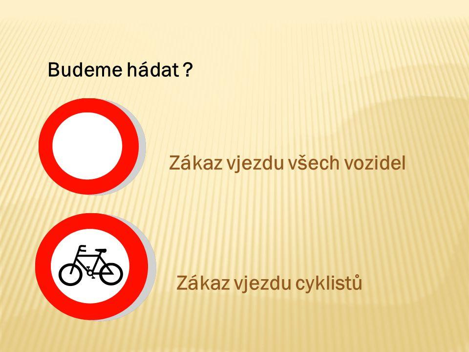 Budeme hádat Zákaz vjezdu všech vozidel Zákaz vjezdu cyklistů