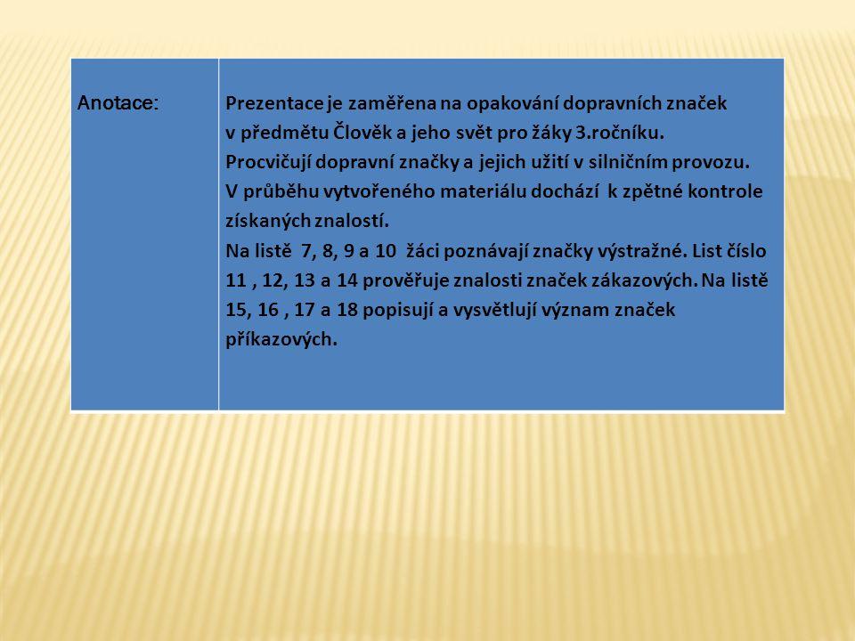 Anotace: Prezentace je zaměřena na opakování dopravních značek. v předmětu Člověk a jeho svět pro žáky 3.ročníku.