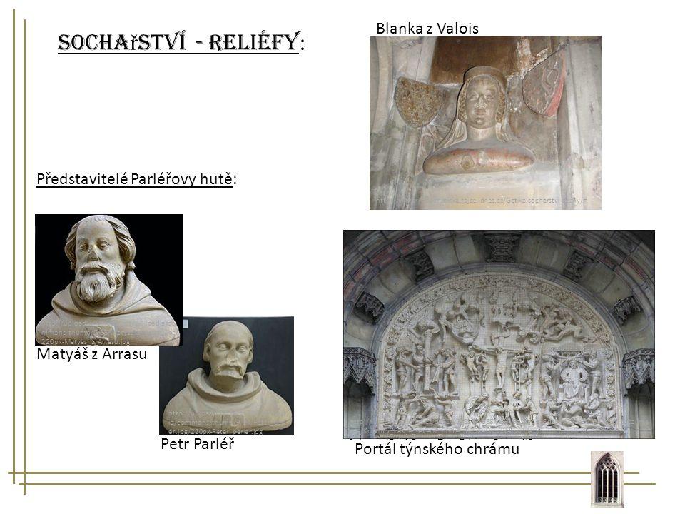 Sochařství - reliéfy: Blanka z Valois Představitelé Parléřovy hutě: