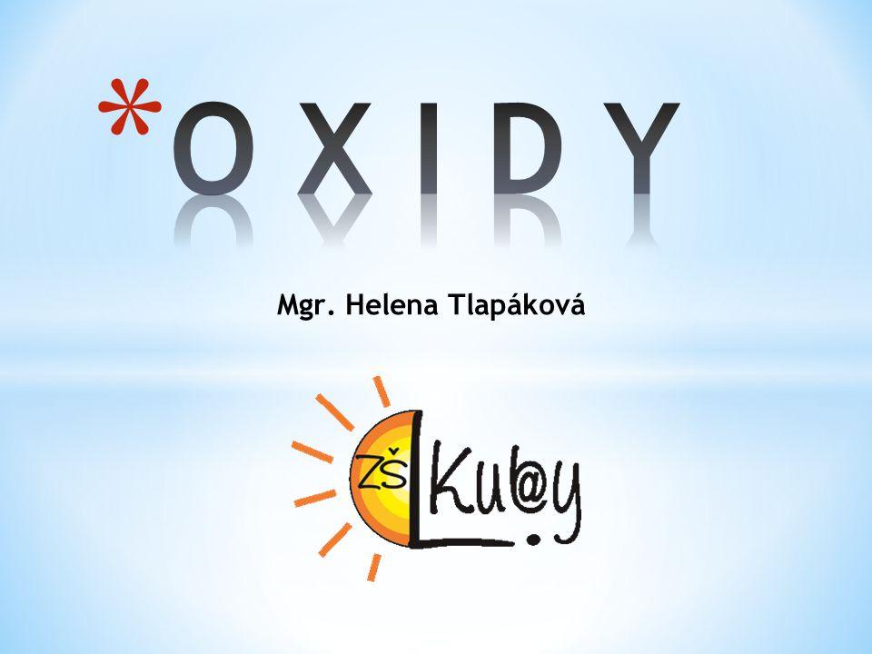 O X I D Y Mgr. Helena Tlapáková