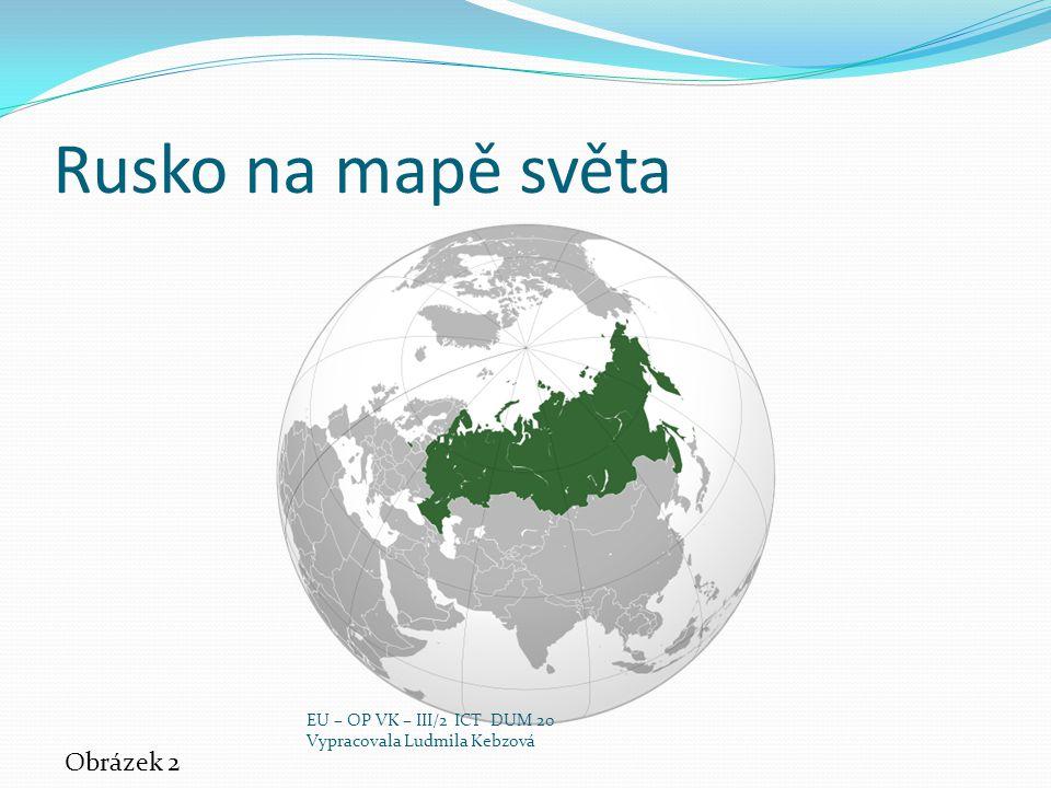 Rusko na mapě světa Obrázek 2 EU – OP VK – III/2 ICT DUM 20