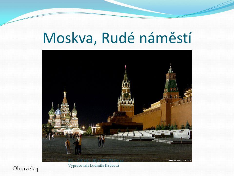 Moskva, Rudé náměstí Obrázek 4 EU – OP VK – III/2 ICT DUM 20