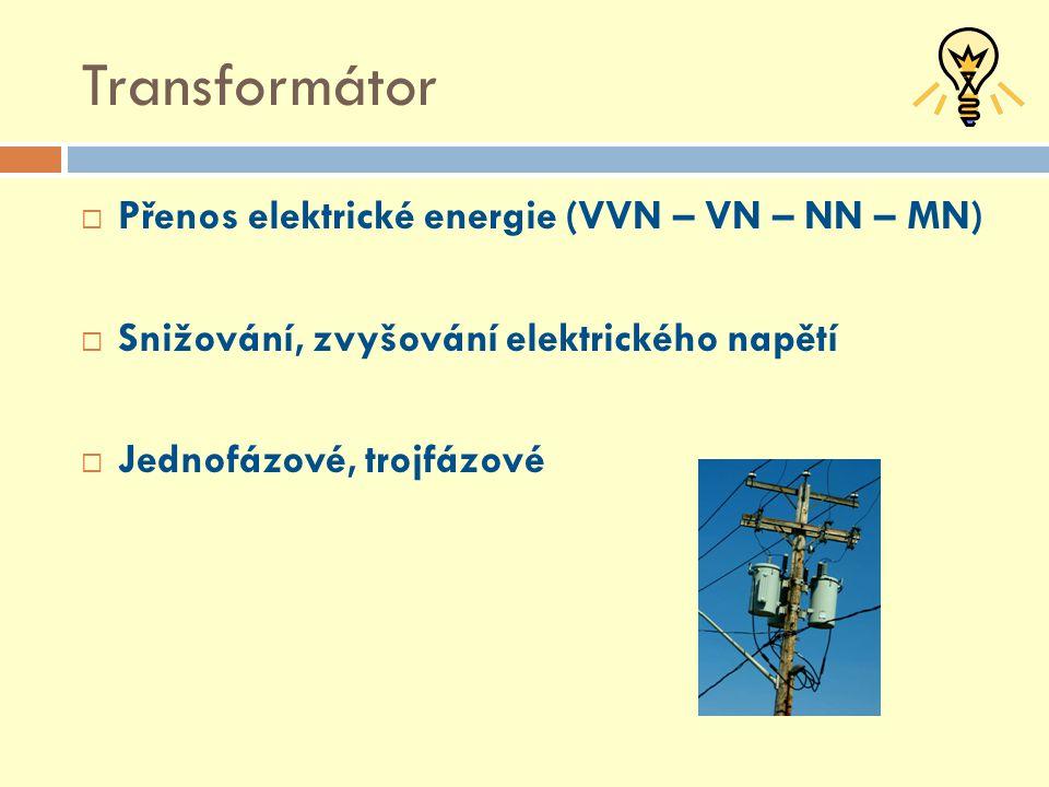 Transformátor Přenos elektrické energie (VVN – VN – NN – MN)