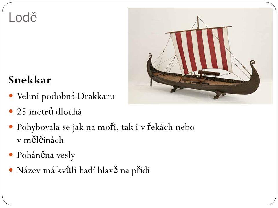 Lodě Snekkar Velmi podobná Drakkaru 25 metrů dlouhá