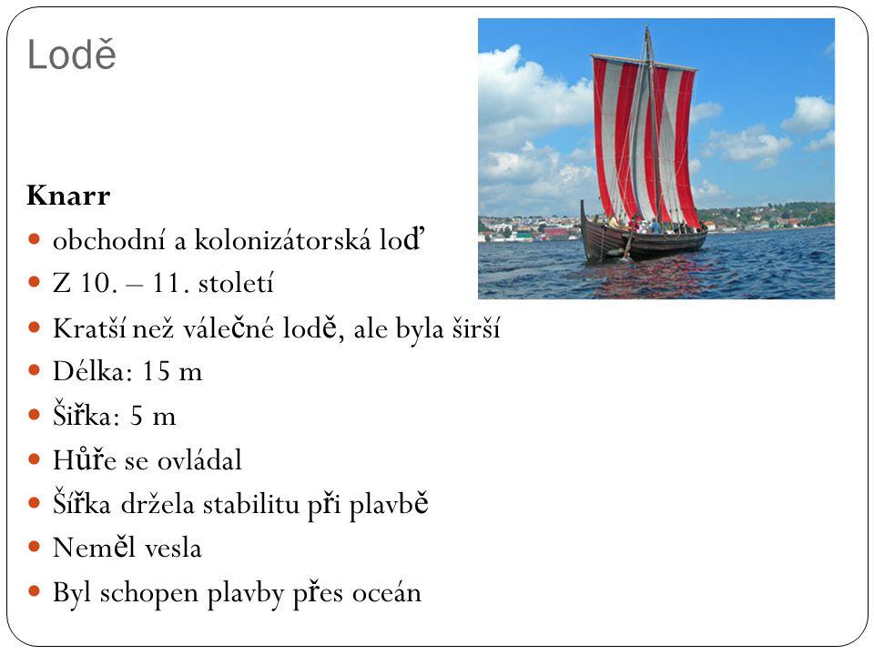 Lodě Knarr obchodní a kolonizátorská loď Z 10. – 11. století