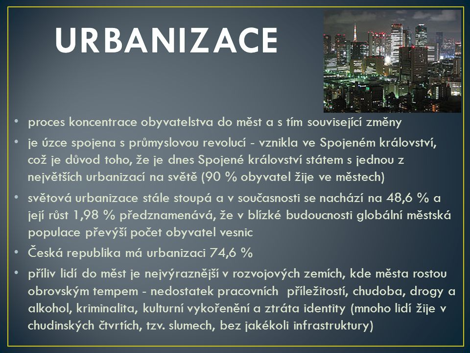 URBANIZACE proces koncentrace obyvatelstva do měst a s tím související změny.