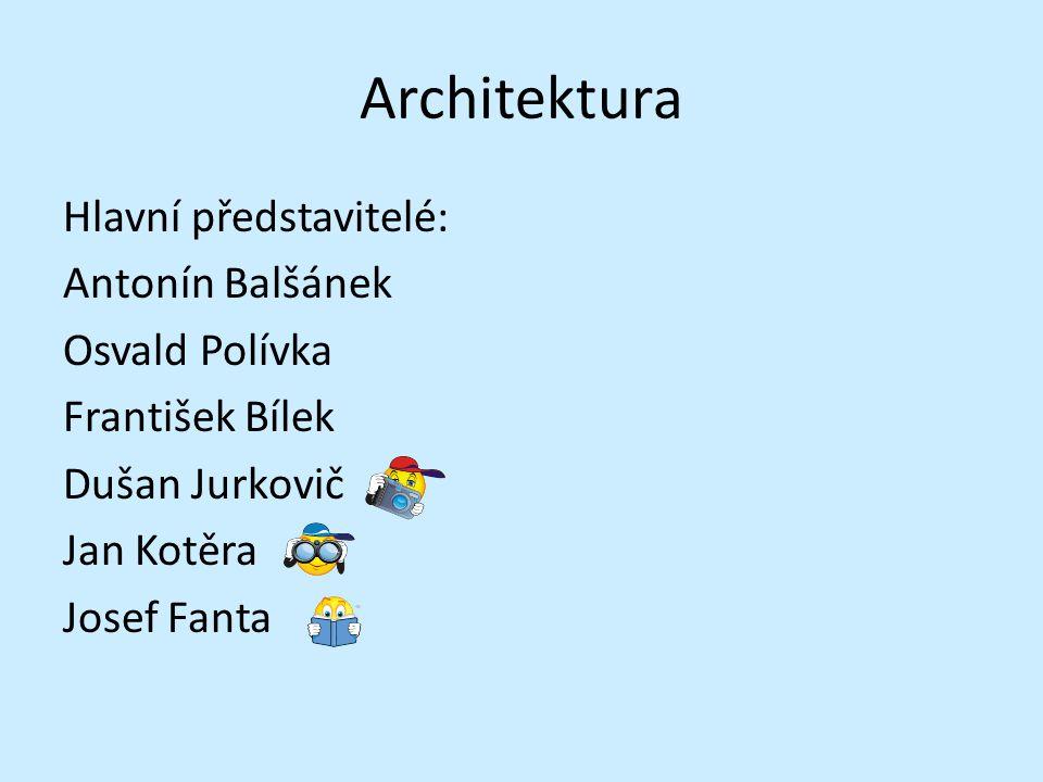 Architektura Hlavní představitelé: Antonín Balšánek Osvald Polívka František Bílek Dušan Jurkovič Jan Kotěra Josef Fanta
