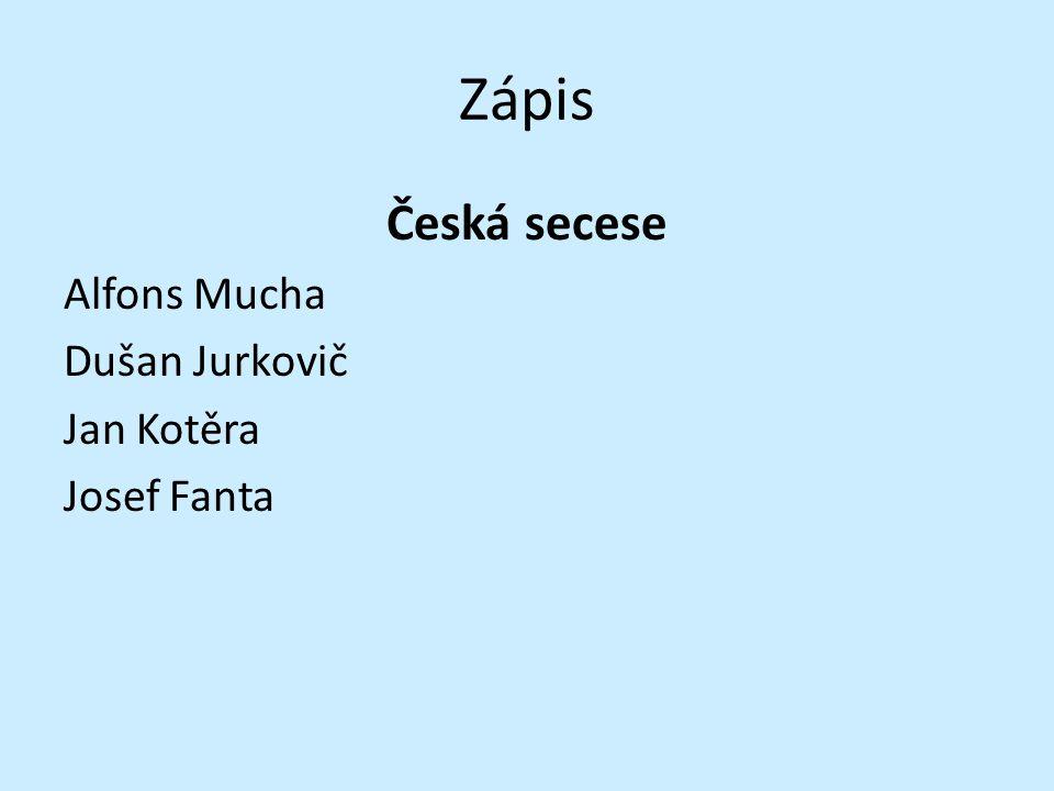 Zápis Česká secese Alfons Mucha Dušan Jurkovič Jan Kotěra Josef Fanta