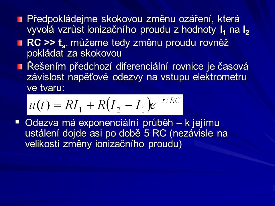 Předpokládejme skokovou změnu ozáření, která vyvolá vzrůst ionizačního proudu z hodnoty I1 na I2