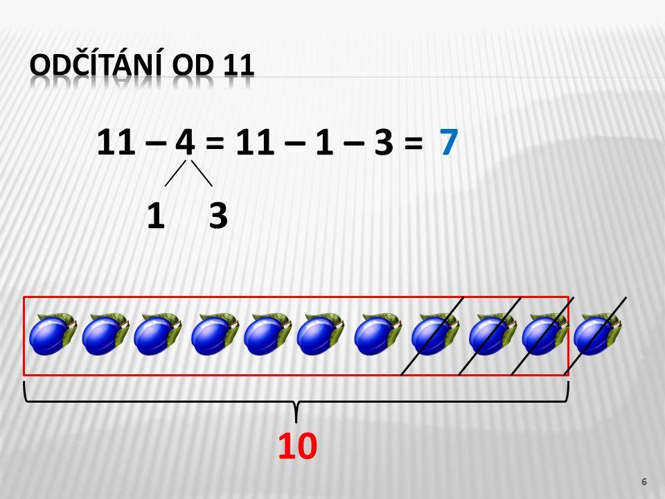 Odčítání od 11 11 – 4 = 11 – 1 – 3 = 7 1 3 10