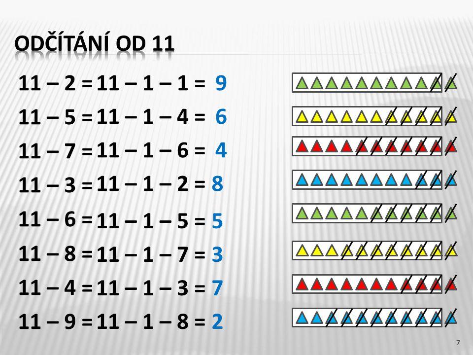 odčítání od 11 11 – 2 = 11 – 5 = 11 – 7 = 11 – 3 = 11 – 6 = 11 – 8 = 11 – 4 = 11 – 9 = 11 – 1 – 1 =