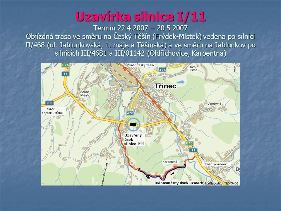 Uzavírka silnice I/11 Termín 22. 4. 2007 – 20. 5