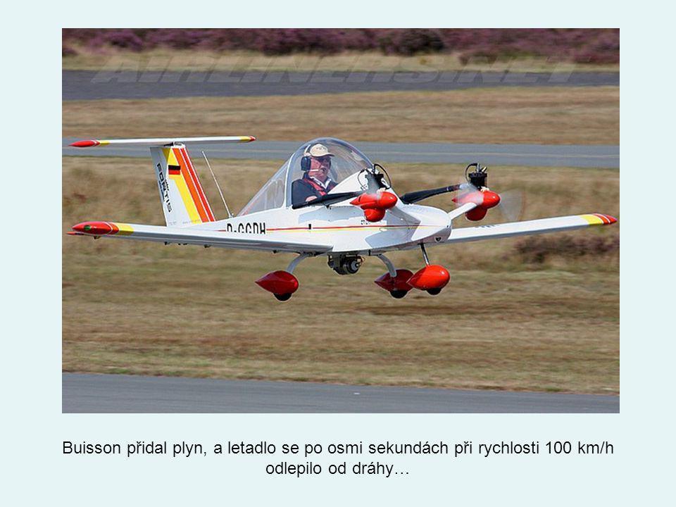 Buisson přidal plyn, a letadlo se po osmi sekundách při rychlosti 100 km/h odlepilo od dráhy…