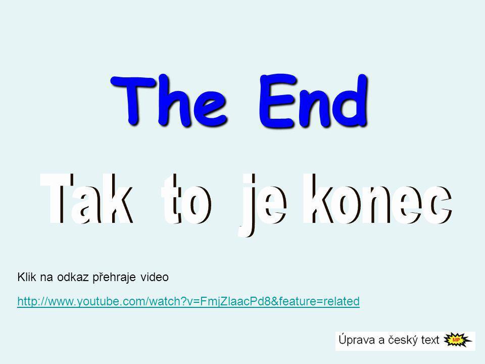 The End Tak to je konec Klik na odkaz přehraje video