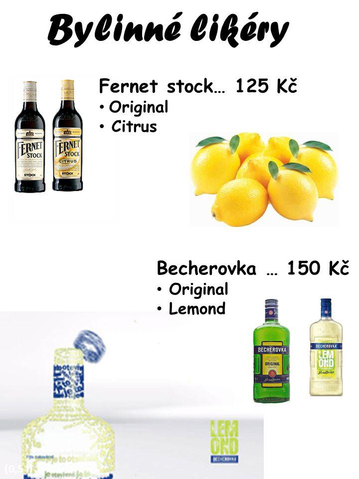 Bylinné likéry Fernet stock… 125 Kč Becherovka … 150 Kč Original