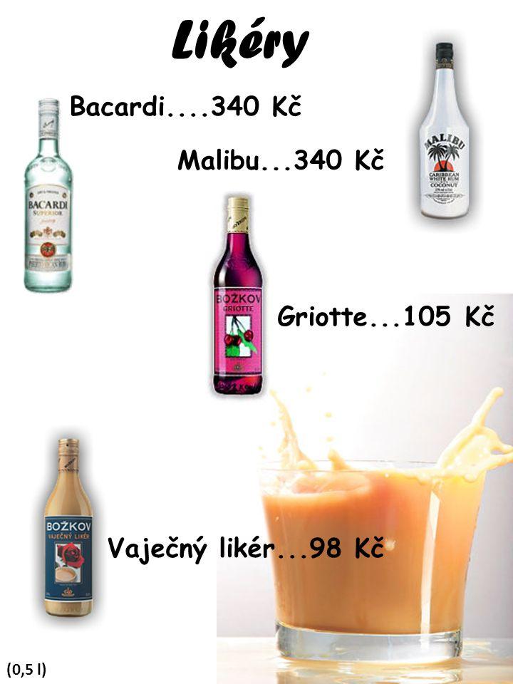 Likéry Bacardi....340 Kč Malibu...340 Kč Griotte...105 Kč
