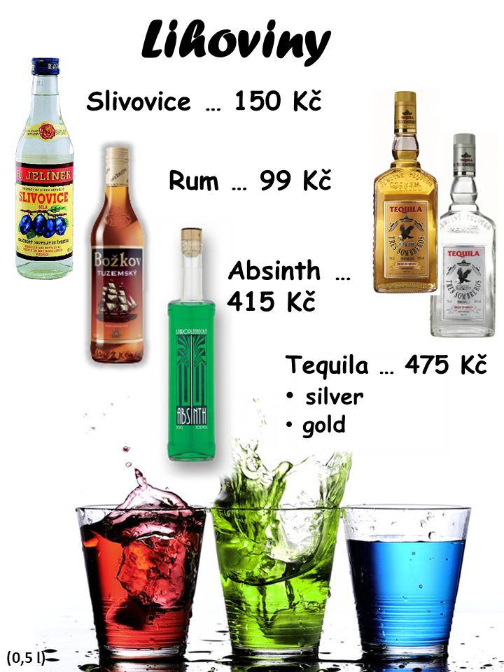 Lihoviny Slivovice … 150 Kč Rum … 99 Kč Absinth … 415 Kč silver