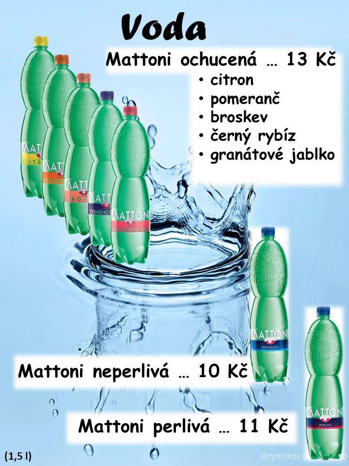 Voda Mattoni ochucená … 13 Kč Mattoni neperlivá … 10 Kč