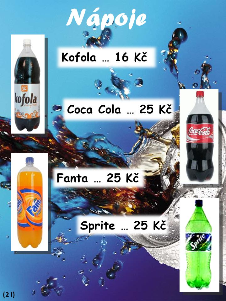 Nápoje Kofola … 16 Kč Coca Cola … 25 Kč Fanta … 25 Kč Sprite … 25 Kč