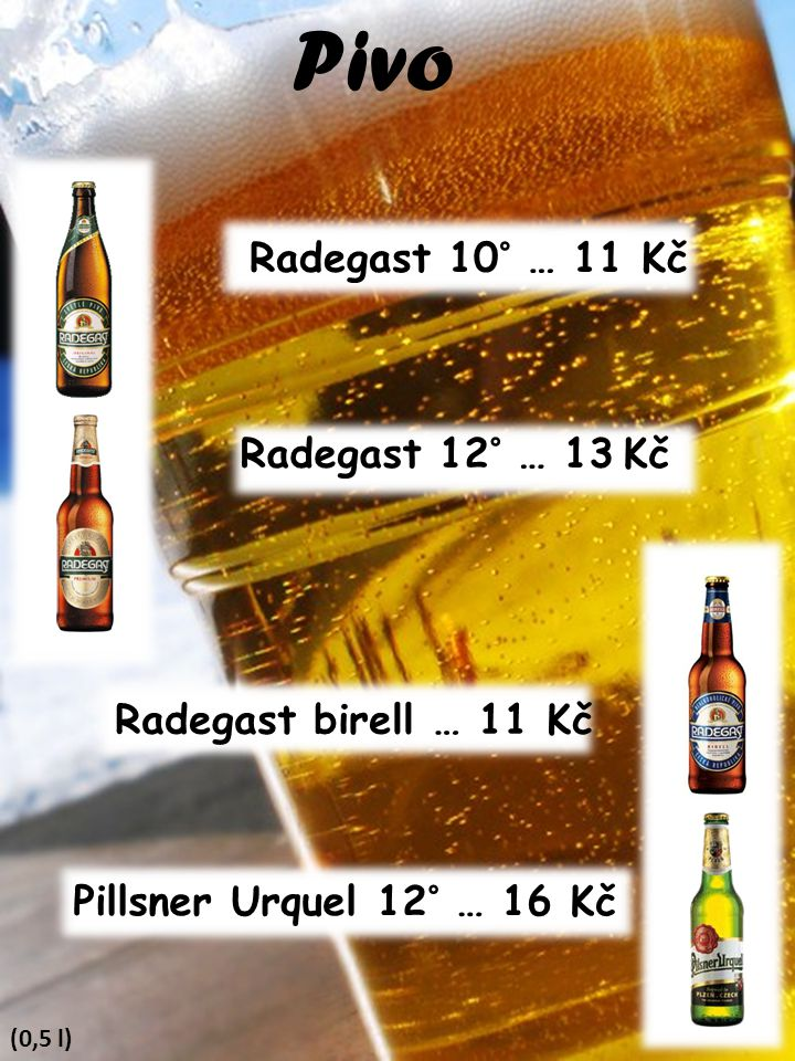 Pivo Radegast 10° … 11 Kč Radegast 12° … 13 Kč Radegast birell … 11 Kč
