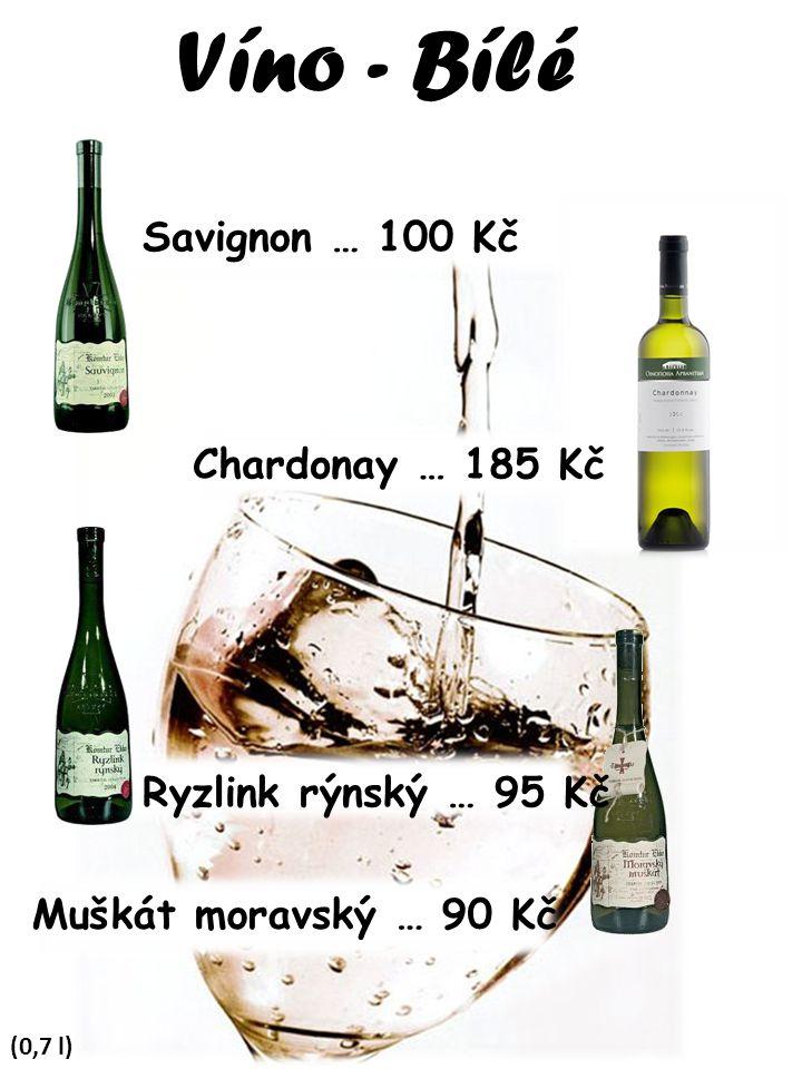 Víno - Bílé Savignon … 100 Kč Chardonay … 185 Kč