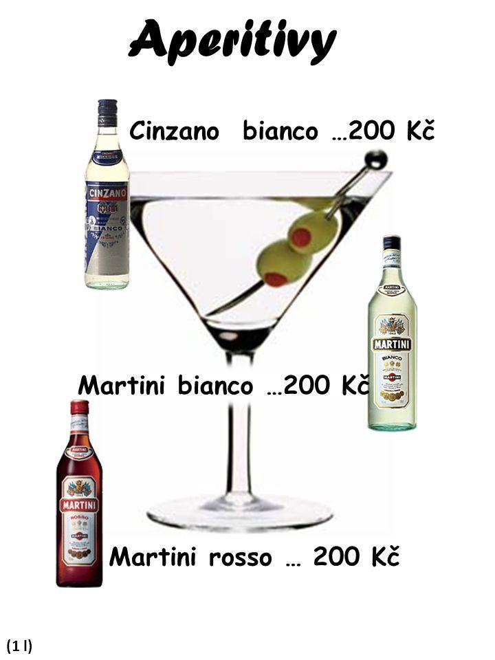 Aperitivy Cinzano bianco …200 Kč Martini bianco …200 Kč