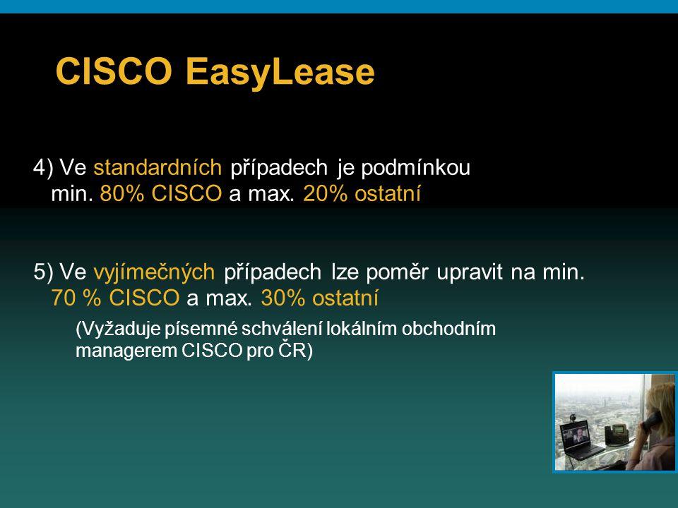 CISCO EasyLease 4) Ve standardních případech je podmínkou min. 80% CISCO a max. 20% ostatní.