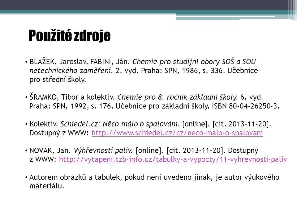 Použité zdroje BLAŽEK, Jaroslav, FABINI, Ján. Chemie pro studijní obory SOŠ a SOU.