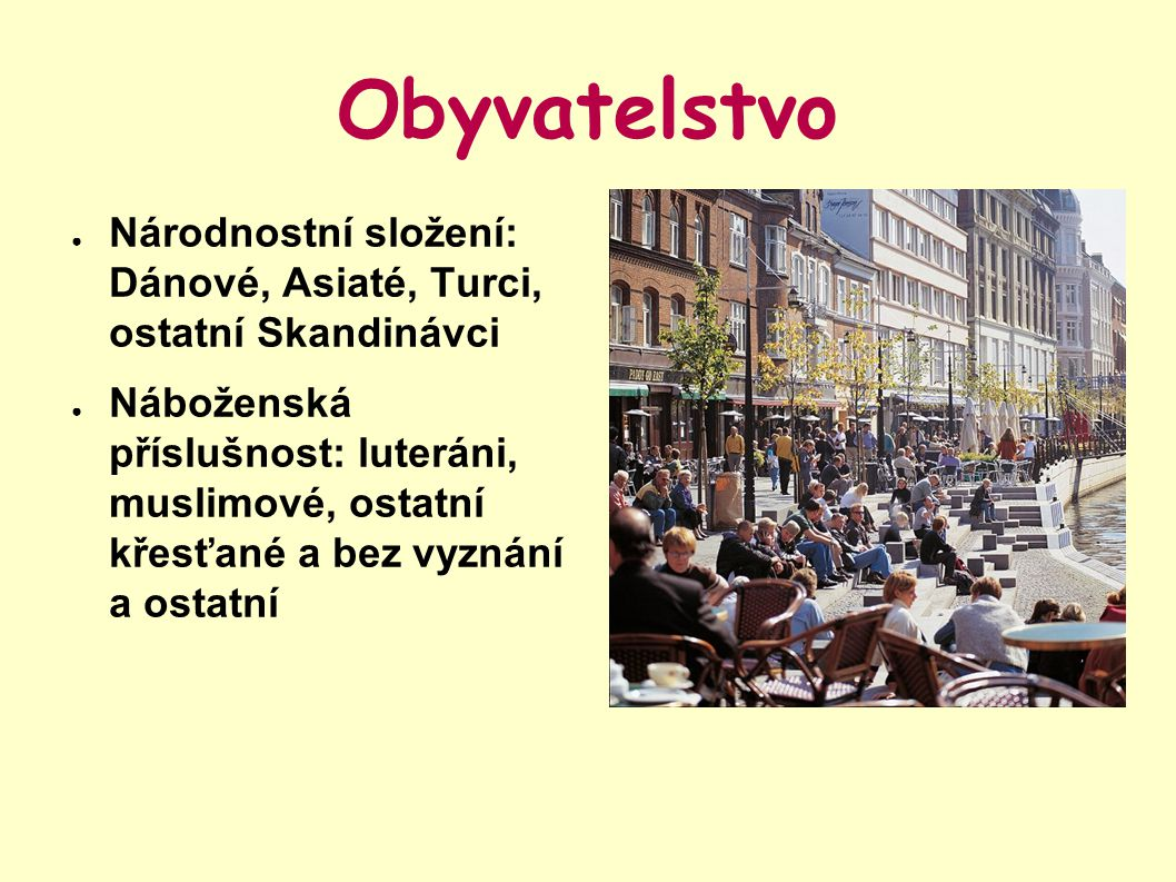 Obyvatelstvo Národnostní složení: Dánové, Asiaté, Turci, ostatní Skandinávci.