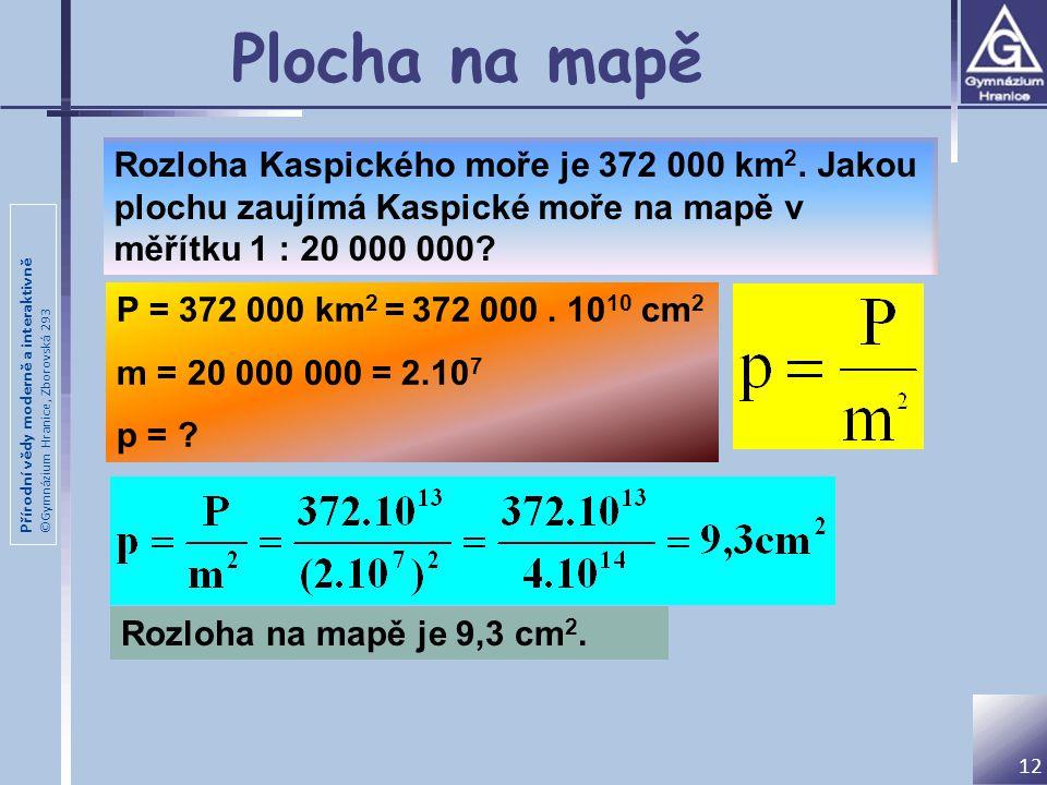 Plocha na mapě Rozloha Kaspického moře je 372 000 km2. Jakou plochu zaujímá Kaspické moře na mapě v měřítku 1 : 20 000 000