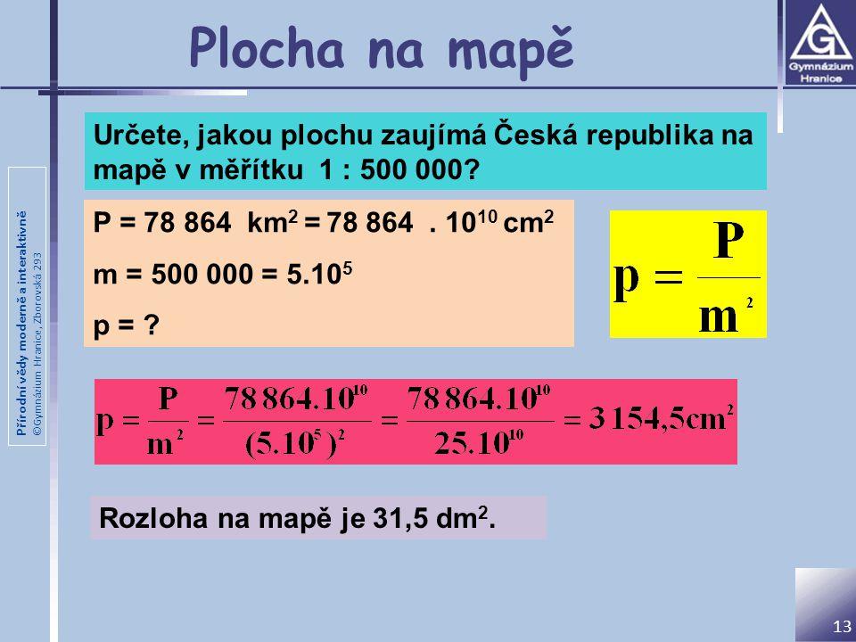 Plocha na mapě Určete, jakou plochu zaujímá Česká republika na mapě v měřítku 1 : 500 000 P = 78 864 km2 = 78 864 . 1010 cm2.