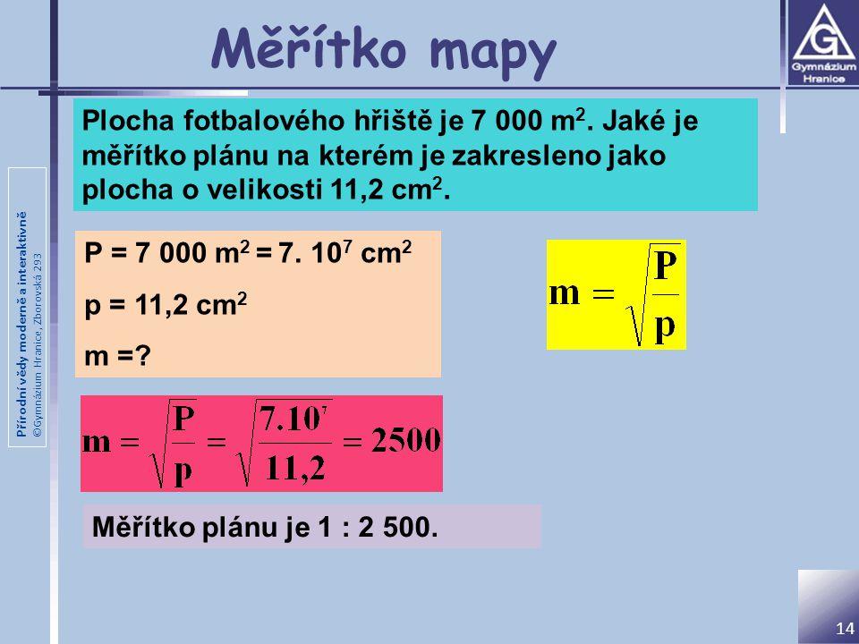 Měřítko mapy Plocha fotbalového hřiště je 7 000 m2. Jaké je měřítko plánu na kterém je zakresleno jako plocha o velikosti 11,2 cm2.