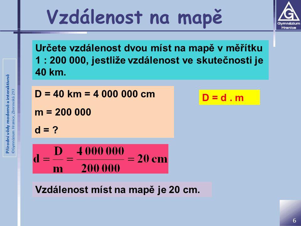 Vzdálenost na mapě Určete vzdálenost dvou míst na mapě v měřítku 1 : 200 000, jestliže vzdálenost ve skutečnosti je 40 km.