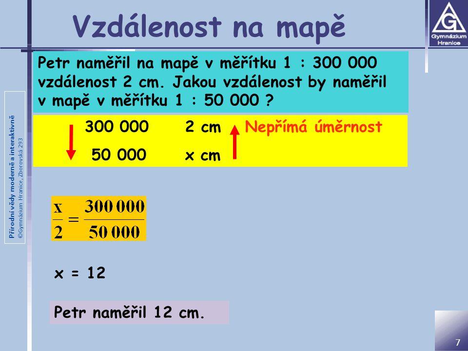 Vzdálenost na mapě Petr naměřil na mapě v měřítku 1 : 300 000 vzdálenost 2 cm. Jakou vzdálenost by naměřil v mapě v měřítku 1 : 50 000