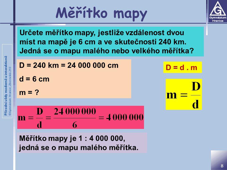 Měřítko mapy Určete měřítko mapy, jestliže vzdálenost dvou míst na mapě je 6 cm a ve skutečnosti 240 km. Jedná se o mapu malého nebo velkého měřítka