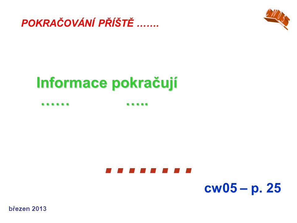…..… Informace pokračují …… ….. cw05 – p. 25 CW05