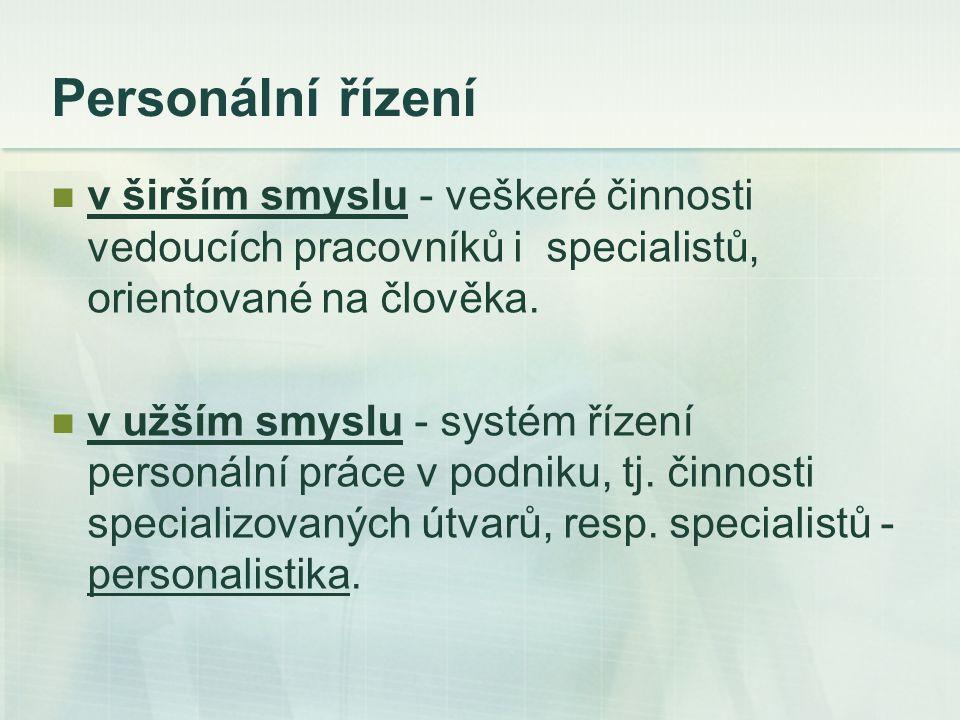 Personální řízení v širším smyslu - veškeré činnosti vedoucích pracovníků i specialistů, orientované na člověka.