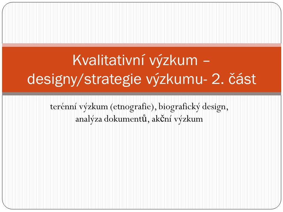 Kvalitativní výzkum – designy/strategie výzkumu- 2. část