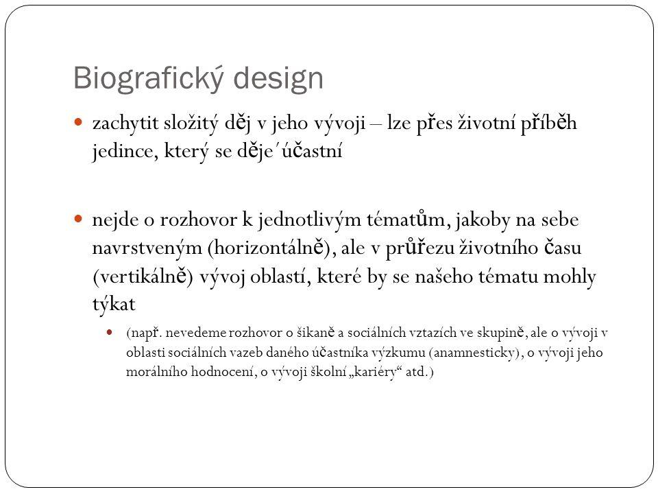Biografický design zachytit složitý děj v jeho vývoji – lze přes životní příběh jedince, který se děje´účastní.