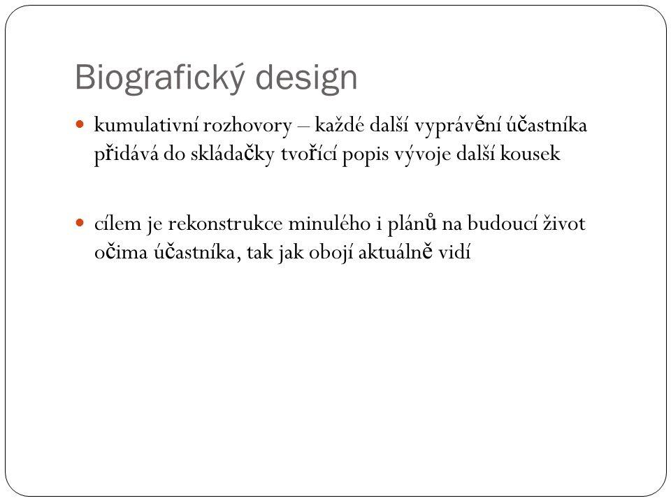 Biografický design kumulativní rozhovory – každé další vyprávění účastníka přidává do skládačky tvořící popis vývoje další kousek.