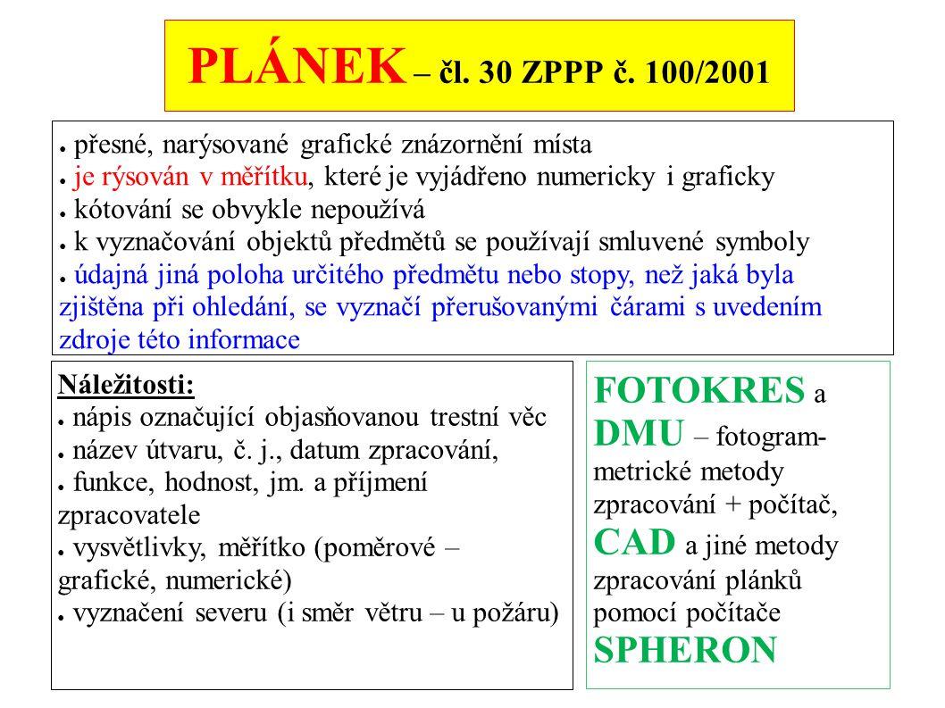 PLÁNEK – čl. 30 ZPPP č. 100/2001 přesné, narýsované grafické znázornění místa. je rýsován v měřítku, které je vyjádřeno numericky i graficky.