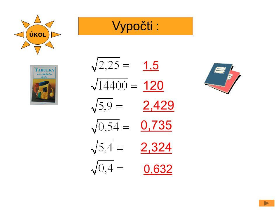 ÚKOL Vypočti : 1,5 120 2,429 0,735 2,324 0,632