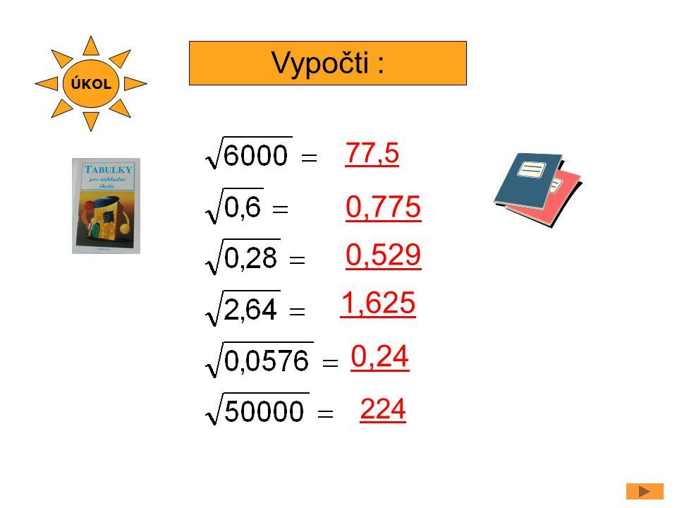 ÚKOL Vypočti : 77,5 0,775 0,529 1,625 0,24 224