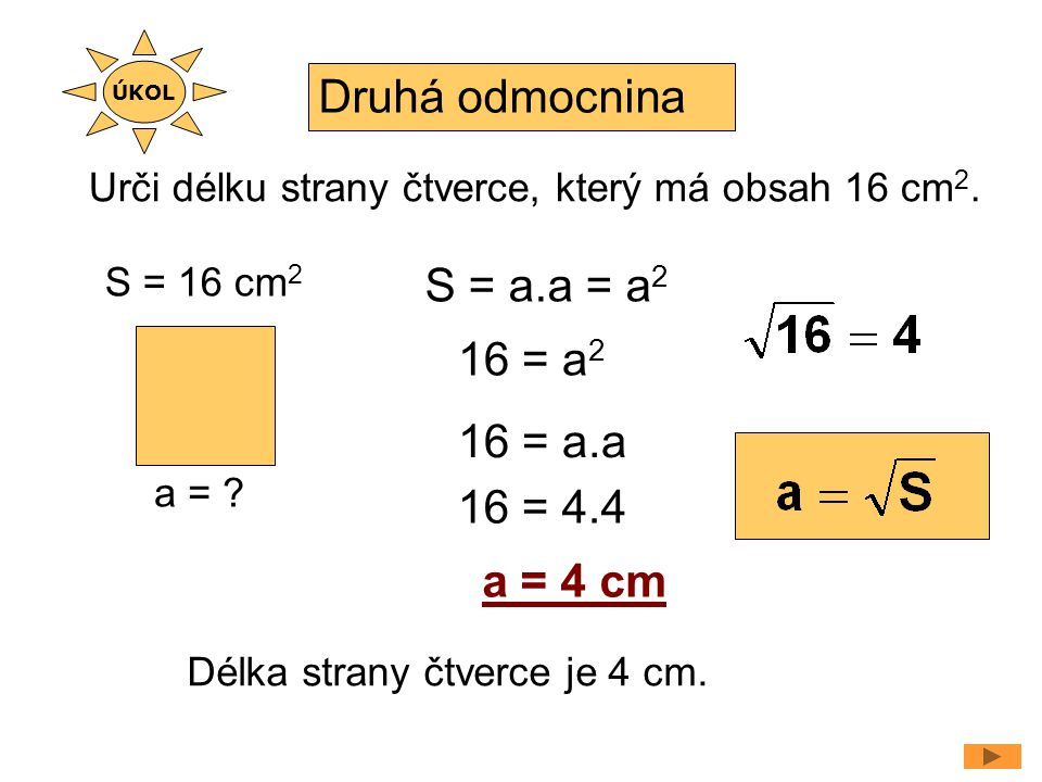 Druhá odmocnina S = a.a = a2 16 = a2 16 = a.a 16 = 4.4 a = 4 cm