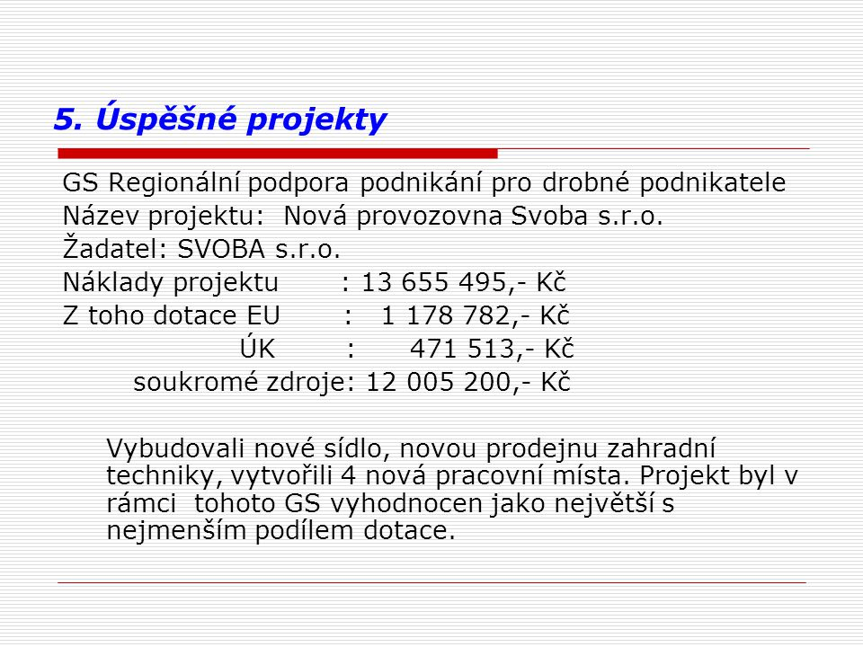5. Úspěšné projekty GS Regionální podpora podnikání pro drobné podnikatele. Název projektu: Nová provozovna Svoba s.r.o.