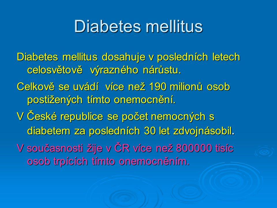 Diabetes mellitus Diabetes mellitus dosahuje v posledních letech celosvětově výrazného nárůstu.