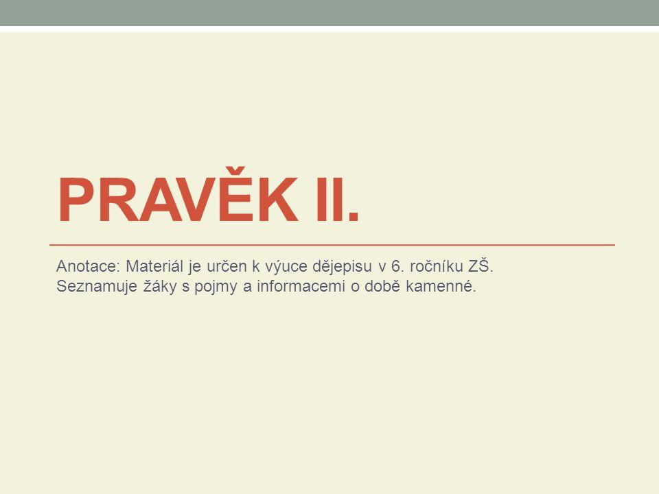 Pravěk II. Anotace: Materiál je určen k výuce dějepisu v 6.