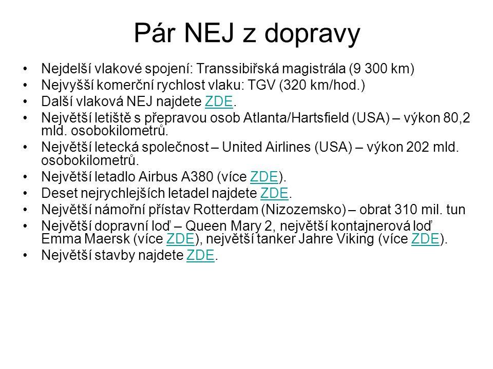 Pár NEJ z dopravy Nejdelší vlakové spojení: Transsibiřská magistrála (9 300 km) Nejvyšší komerční rychlost vlaku: TGV (320 km/hod.)